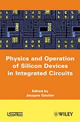 Physics and Operation of Silicon Devices in Integrated Circuits